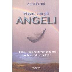 Vivere con gli AngeliStorie italiane di veri incontri con le creature celesti