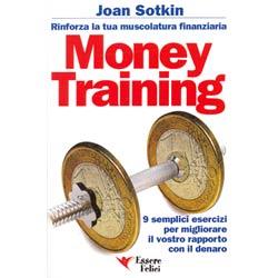 Money Training9 semplici esercizi per migliorare il vostro rapporto con il denaro