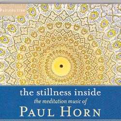THE STILLNESS INSIDE the meditation music of Paul Horn