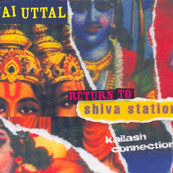 RETURN TO SHIVA STATION - KAILASH CONNECTION